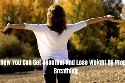How You Can Get Beautiful And Lose Weight By Proper Breathing